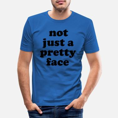 Just Not just a pretty face - Men's Slim Fit T-Shirt
