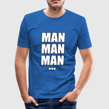 Man man man... - slim fit T-shirt
