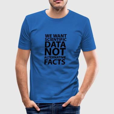 We want scientific data - Men's Slim Fit T-Shirt