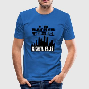 Gift Id rather be in Wichita Falls - Men's Slim Fit T-Shirt