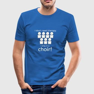 I do not nee therapy. I sing in a choir. - Men's Slim Fit T-Shirt