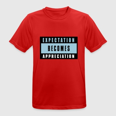 Expectation becomes appreciation - Männer T-Shirt atmungsaktiv