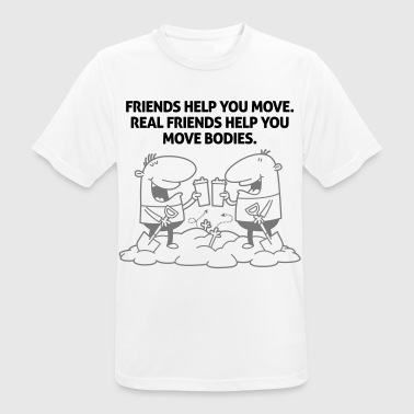 True friends move corpses for you! - Men's Breathable T-Shirt