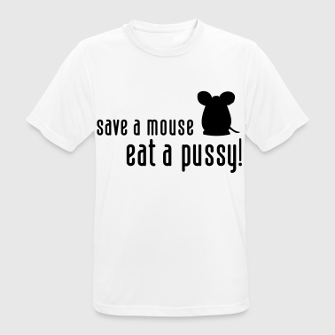 Save a mouse. Eat a pussy! - Men's Breathable T-Shirt