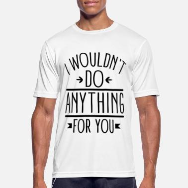 Skråle I wouldn't do anything for you - Sports T-shirt mænd