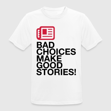 Bad decisions make great stories - Men's Breathable T-Shirt