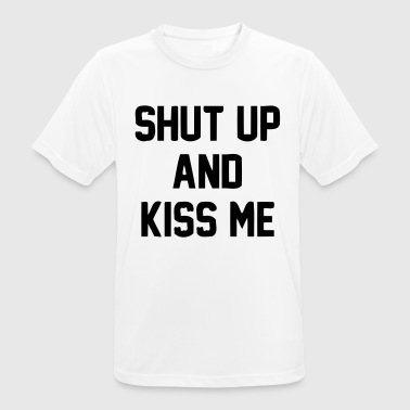 IS SHUT UP AND KISS ME! - Men's Breathable T-Shirt