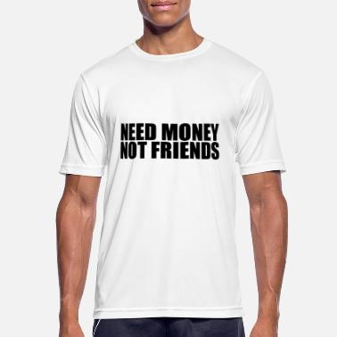 Money need money not friends - Men's Sport T-Shirt