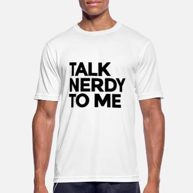 Nerdy Talk Nerdy To Me - Sport T-skjorte for menn