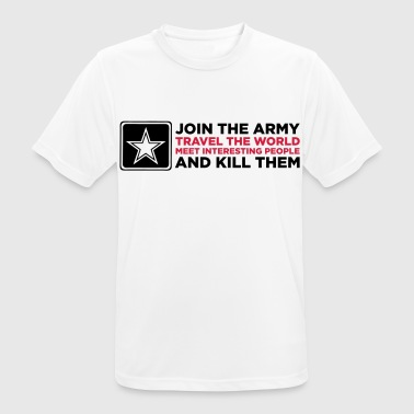 Kill Army The army - Travel the world and kill people! - Men's Breathable T-Shirt