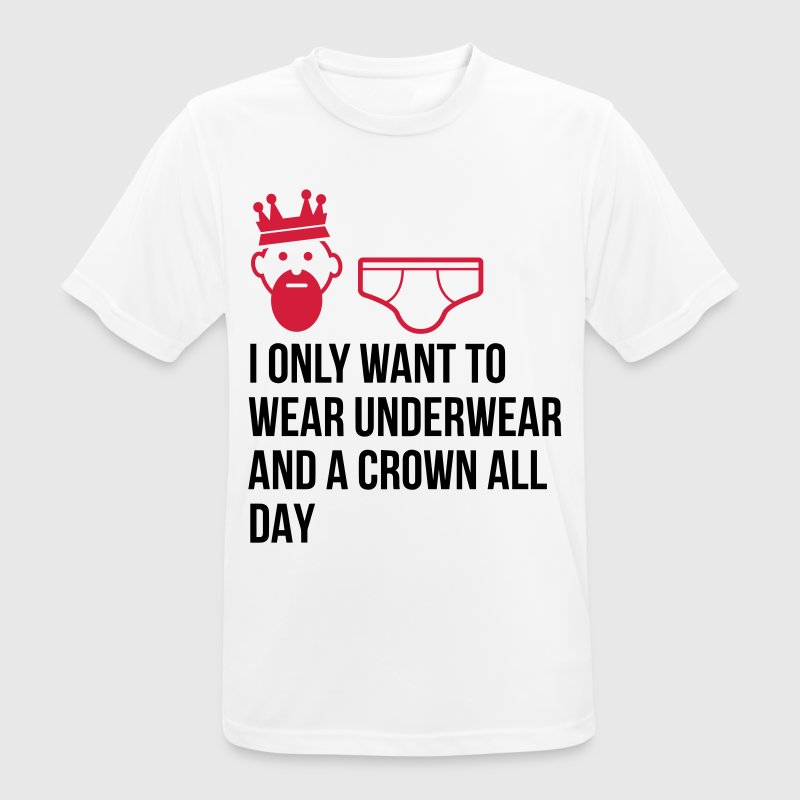 I want to wear only underwear and a crown - Men's Breathable T-Shirt