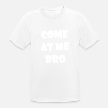 Come At Me Bro Come on me bro - Men's Breathable T-Shirt