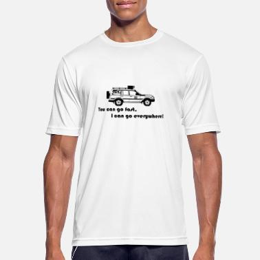 Land You can go fast. I can go everywhere! - Männer Sport T-Shirt