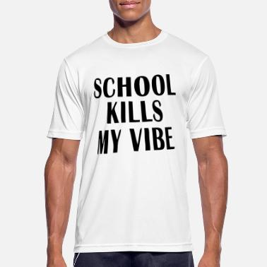 School Kills THE SCHOOL KILLING MY VIBE - Men's Sport T-Shirt