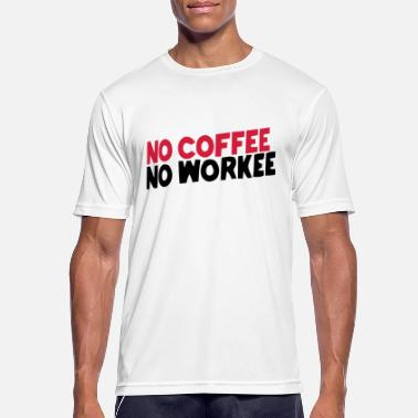 Will Work For Coffee NO COFFEE NO WORK - Men's Breathable T-Shirt