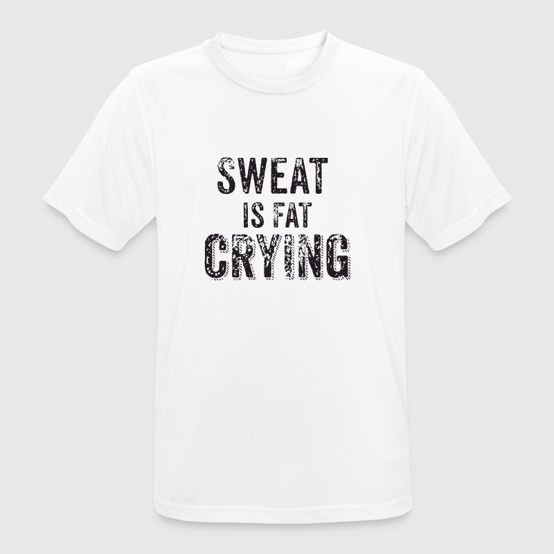 Sweat is fat crying - Men's Breathable T-Shirt