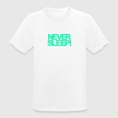 NEVER SLEEP! - Männer T-Shirt atmungsaktiv