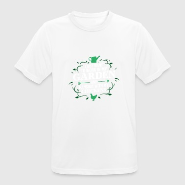 GARDENING - I Just Want To Work In My Garden Chick - Männer T-Shirt atmungsaktiv