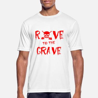 Rave rave to the grave - Men's Sport T-Shirt
