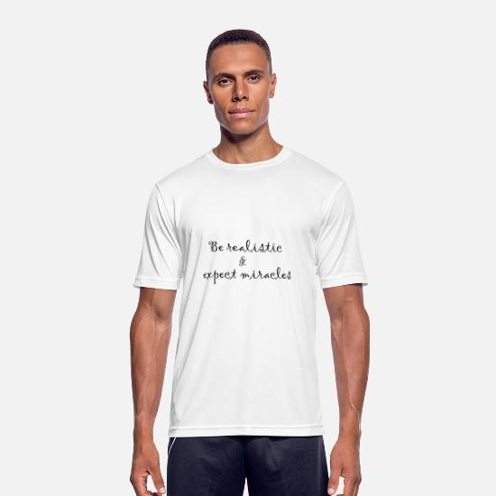 Playful T-Shirts - Be realistic and expect miracles - Men's Sport T-Shirt white