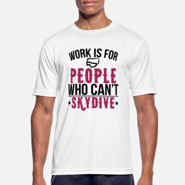 Skydiving Freefly Work is for people who can not skydive - Men's Breathable T-Shirt