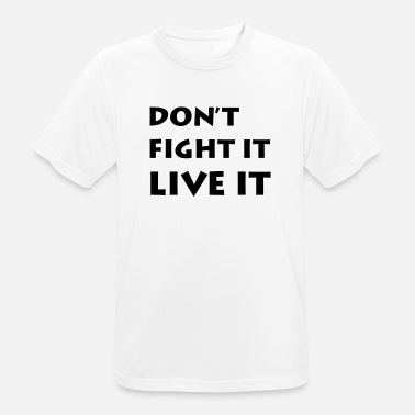 Dont Fight It Live It - Men's Breathable T-Shirt