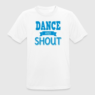 Shout dance and shout - Men's Breathable T-Shirt