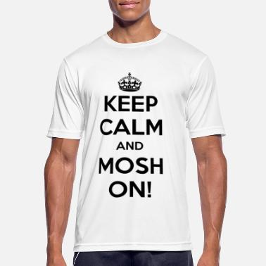 Mosh KEEP CALM AND MOSH ON! - Men's Sport T-Shirt