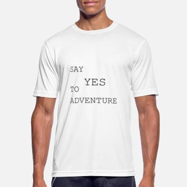 Say yes to adventure - Männer Sport T-Shirt