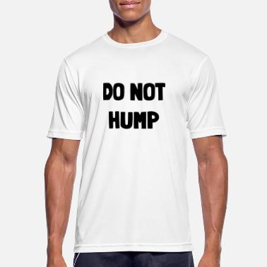 Humping Don't Hump - Men's Sport T-Shirt