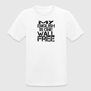 my english is one wall free fun - Männer T-Shirt atmungsaktiv
