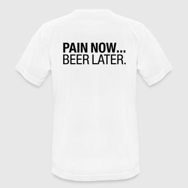 Pain Now - Beer Later - Maglietta da uomo traspirante