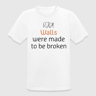 WALLS WERE MADE TO BE BROKEN - Men's Breathable T-Shirt