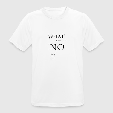 What about no - Men's Breathable T-Shirt