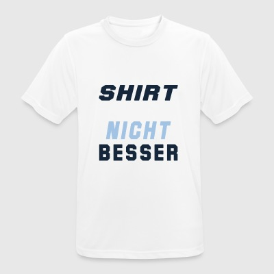 Your shirt is also not better - Men's Breathable T-Shirt