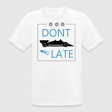 DONT LATE - Männer T-Shirt atmungsaktiv