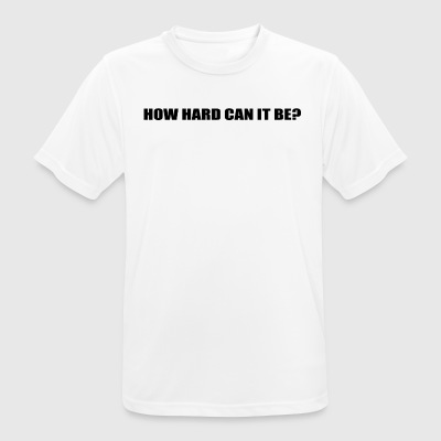 HOW HARD CAN IT BE? - Men's Breathable T-Shirt