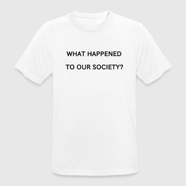 WHAT HAPPENED TO OUR SOCIETY? - Men's Breathable T-Shirt