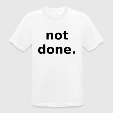 not done not done - Men's Breathable T-Shirt