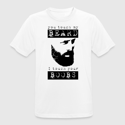You touch my beard i touch your boobs - Men's Breathable T-Shirt