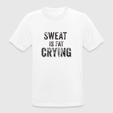 Sweat ist fat crying - Männer T-Shirt atmungsaktiv