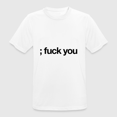 ; (Semicolon) fuck you - Männer T-Shirt atmungsaktiv