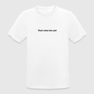 That's what she said - T-shirt respirant Homme