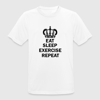 Eat Sleep EXERCISE Repat - Männer T-Shirt atmungsaktiv