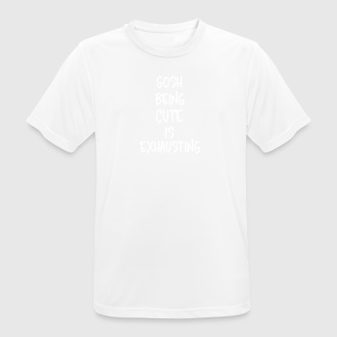 Gosh Being Cute is Exhausting - Men's Breathable T-Shirt