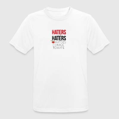 Haters gonna have tomatoes and tomatoes - Men's Breathable T-Shirt