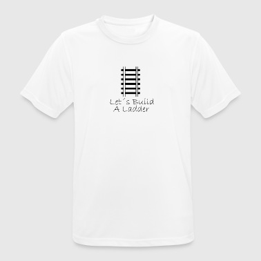 Lets build a ladder - Men's Breathable T-Shirt