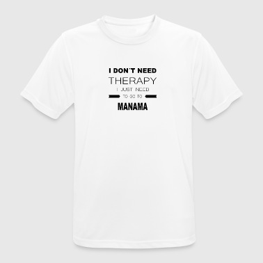 i dont need therapy i just need to go to MANAMA - Männer T-Shirt atmungsaktiv