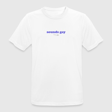 sounds gay (i'm in) - Andningsaktiv T-shirt herr