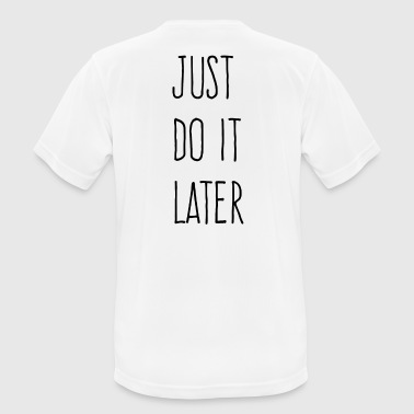 Just Do It Later - miesten tekninen t-paita